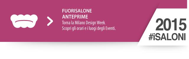 #FuoriSalone 2015 - Torna la Milano Design Week. Scopri gli orari e i luogi degli Eventi.